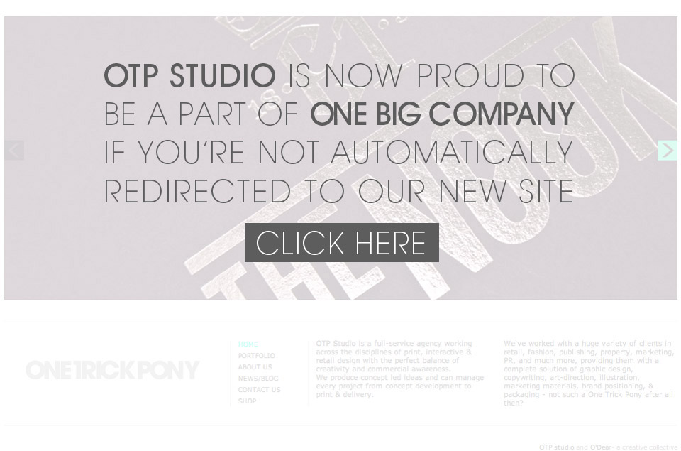 OTP STUDIO IS NOW PROUD TO BE A PART OF ONE BIG COMPANY IF YOU'RE NOT AUTOMATICALLY REDIRECTED TO OUR NEW SITE - CLICK HERE